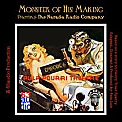 Monster of His Making, Performed by the Pulp-Pouri Theatre, Narrada Radio Company, created by Peter Lutz.