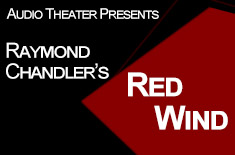 Audio Theatre Presents Raymond Chandler's Red Wind