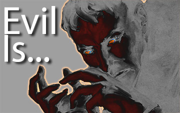 Evil Is...