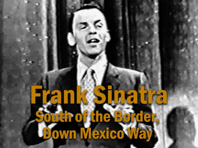 "Frank Sinatra Goes ""South of the Border, Down Mexico Way"""